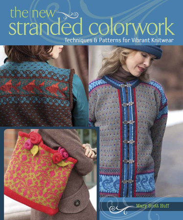 The New Stranded Colorwork by Mary Scott Huff