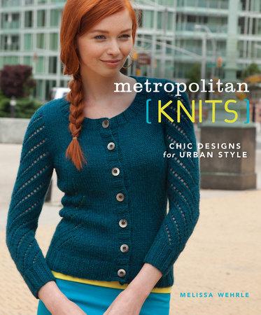 Metropolitan Knits by Melissa Wehrle