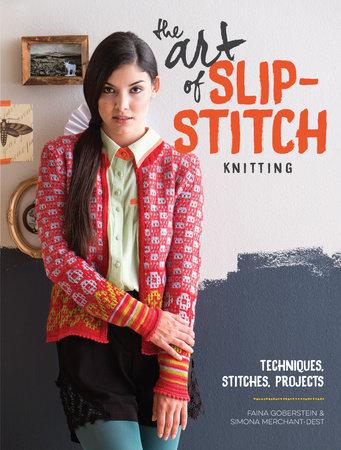 The Art of Slip-Stitch Knitting by Faina Goberstein and Simona Merchant-Dest