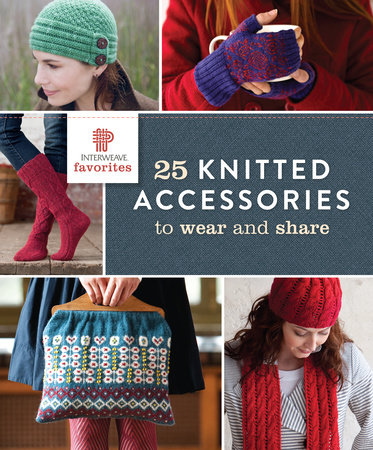 Interweave Favorites - 25 Knitted Accessories to Wear and Share by Interweave