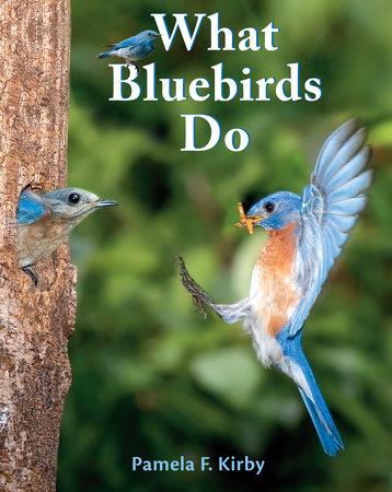 What Bluebirds Do by Pamela F. Kirby