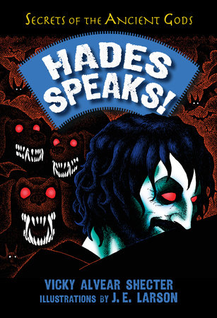 Hades Speaks! by Vicky Alvear Shecter; Illustrated by J. E. Larson