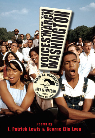 Voices from the March on Washington by J. Patrick Lewis and George Ella Lyon