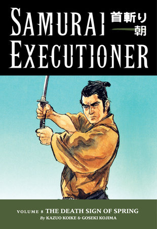 Samurai Executioner Volume 8: The Death Sign of Spring by Kazuo Koike