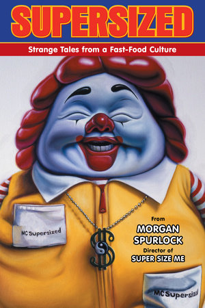 Supersized: Strange Tales from a Fast-Food Culture by Morgan Spurlock