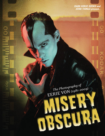Misery Obscura: The Photography of Eerie Von (1981-2009) by Eerie Von