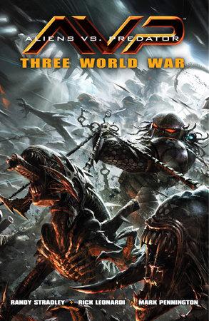 Aliens vs. Predator: Three World War by Randy Stradley
