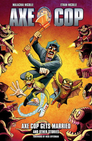 Axe Cop Volume 5: Axe Cop Gets Married and Other Stories by Malachai Nicolle