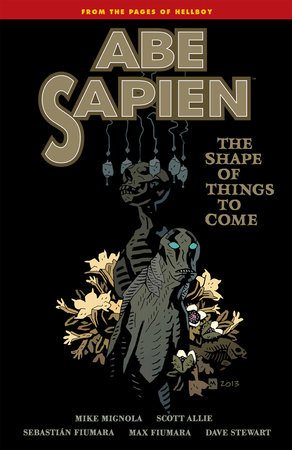 Abe Sapien Volume 4: The Shape of Things to Come by Mike Mignola
