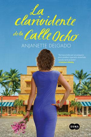 La clarividente de la calle ocho / The Clairvoyant of Calle Ocho by Anjanette Delgado