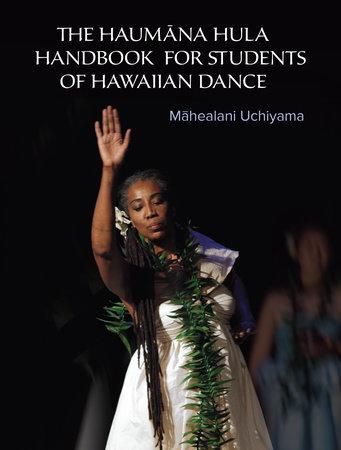 The Haumana Hula Handbook for Students of Hawaiian Dance by Mahealani Uchiyama