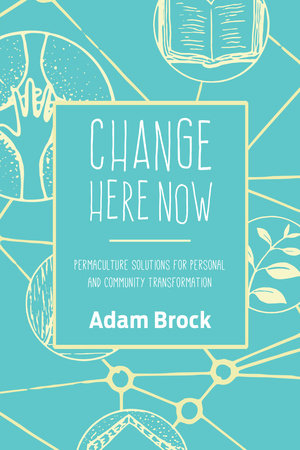 Change Here Now by Adam Brock