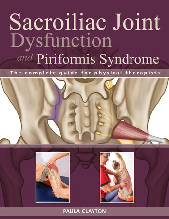 Sacroiliac Joint Dysfunction and Piriformis Syndrome by Paula Clayton