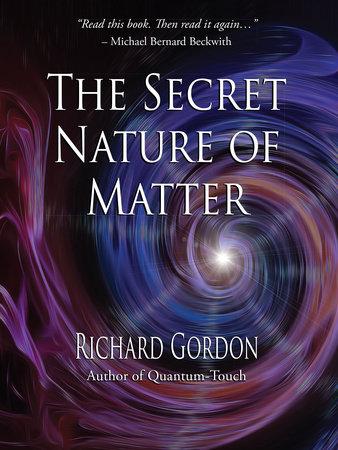 The Secret Nature of Matter by Richard Gordon