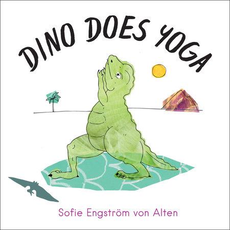 Dino Does Yoga by Sofie Engström von Alten