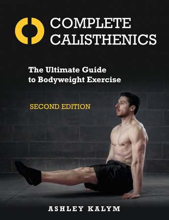 Complete Calisthenics, Second Edition by Ashley Kalym