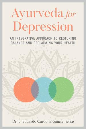 Ayurveda for Depression by Dr. L. Eduardo Cardona-Sanclemente