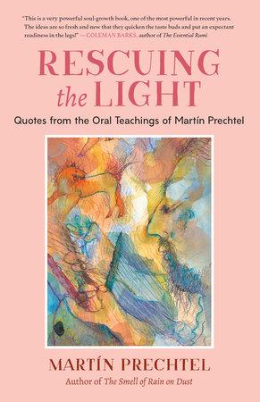 Rescuing the Light by Martín Prechtel
