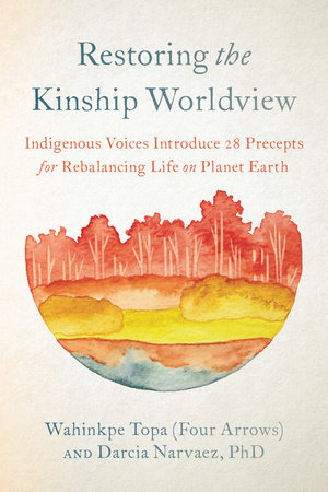 Restoring the Kinship Worldview by Wahinkpe Topa (Four Arrows) and Darcia Narvaez