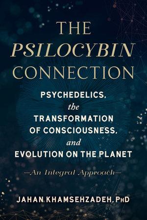 The Psilocybin Connection by Jahan Khamsehzadeh