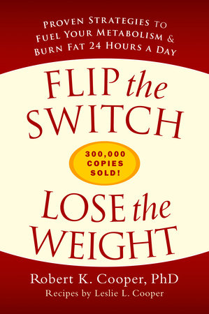 Flip the Switch, Lose the Weight by Robert K. Cooper and Leslie L. Cooper