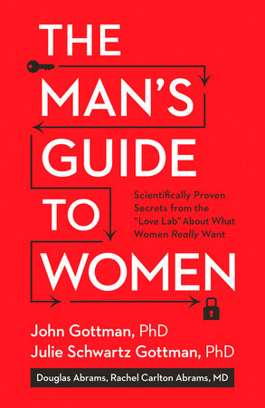 The Man's Guide to Women by John Gottman, Julie Schwartz Gottman, Ph.D., Douglas Abrams, Rachel Carlton Abrams, M.D. and Lara Love Hardin