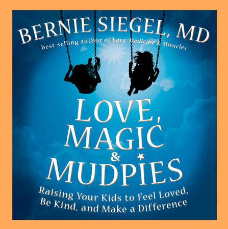 Love, Magic & Mudpies by Bernie S. Siegel