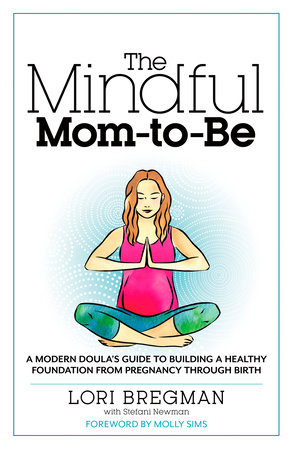The Mindful Mom-To-Be by Lori Bregman and Stefani Newman