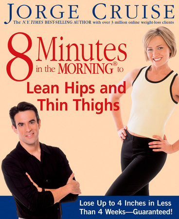 8 Minutes in the Morning to Lean Hips and Thin Thighs by Jorge Cruise