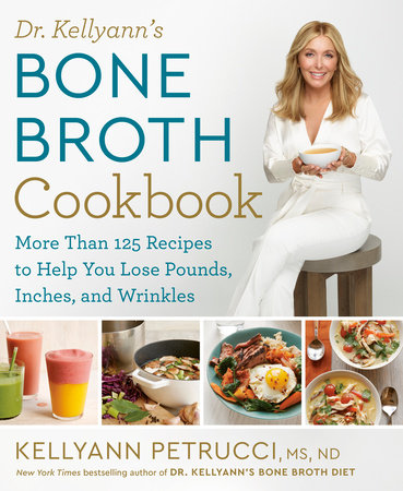 Dr. Kellyann's Bone Broth Cookbook by Kellyann Petrucci