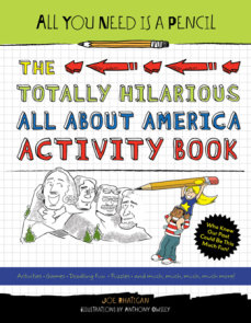 All You Need Is a Pencil: The Totally Hilarious All About America Activity Book