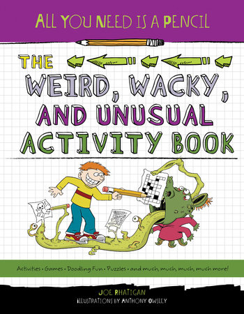 All You Need Is a Pencil: The Weird, Wacky, and Unusual Activity Book by Joe Rhatigan
