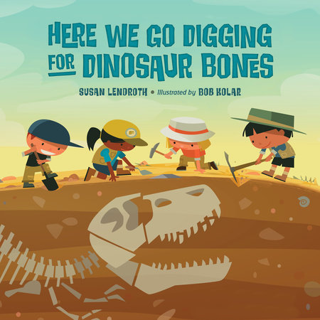 Here We Go Digging for Dinosaur Bones by Susan Lendroth