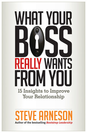 What Your Boss Really Wants from You by Steve Arneson