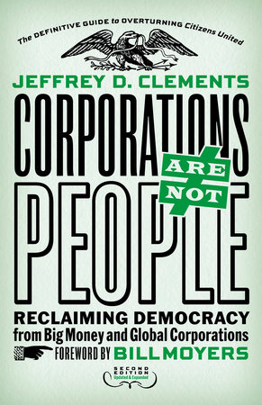 Corporations Are Not People by Jeffrey D. Clements
