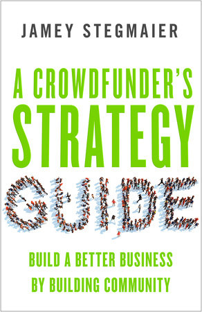 A Crowdfunder's Strategy Guide by Jamey Stegmaier