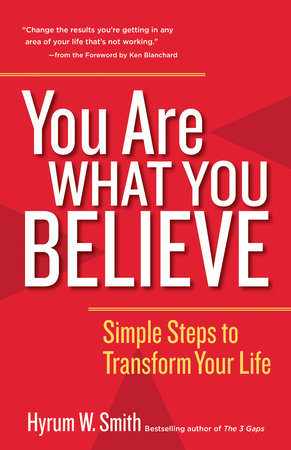 You Are What You Believe by Hyrum W. Smith