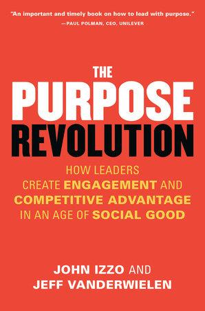 The Purpose Revolution by John Izzo and Jeff Vanderwielen