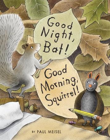 Good Night, Bat! Good Morning, Squirrel! by Paul Meisel