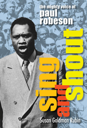Sing and Shout: The Mighty Voice of Paul Robeson by Susan Goldman Rubin