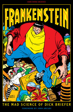 Frankenstein: The Mad Science of Dick Briefer by Dick Briefer