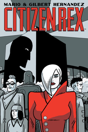 Citizen Rex by Gilbert Hernandez