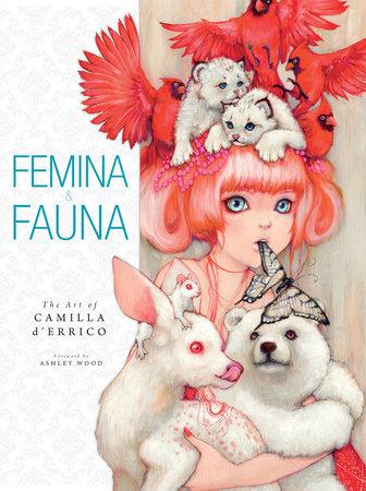 Femina and Fauna: The Art of Camila d'Errico Volume 1 by Camilla d'Errico