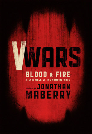 V-Wars: Blood and Fire by Kevin J. Anderson, Larry Correia, Scott Sigler and Yvonne Navarro