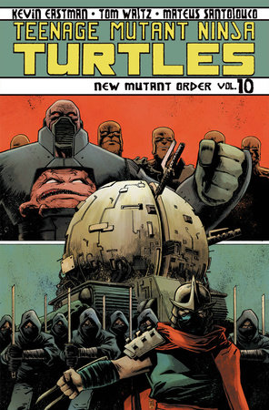 Teenage Mutant Ninja Turtles Volume 10: New Mutant Order by Tom Waltz and Kevin Eastman