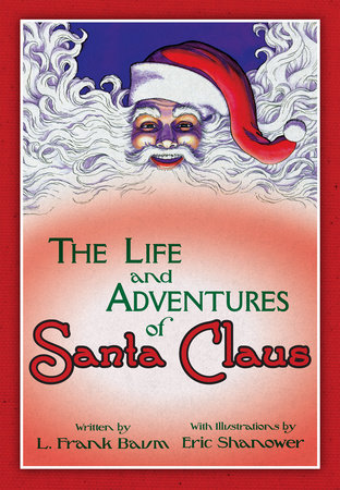 The Life & Adventures of Santa Claus: With Illustrations by Eric Shanower by L. Frank Baum and Eric Shanower