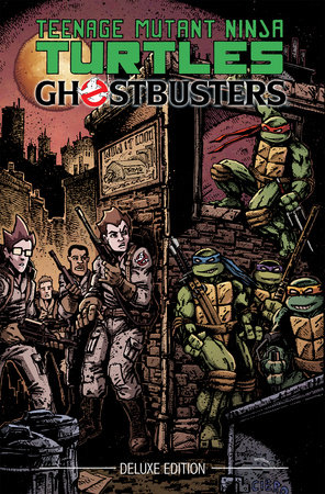 Teenage Mutant Ninja Turtles/Ghostbusters Deluxe Edition by Erik Burnham; Tom Waltz; Dan Schoening; Charles Paul Wilson III; Cory Smith