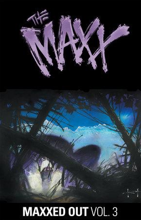 The Maxx: Maxxed Out, Vol. 3 by Sam Kieth