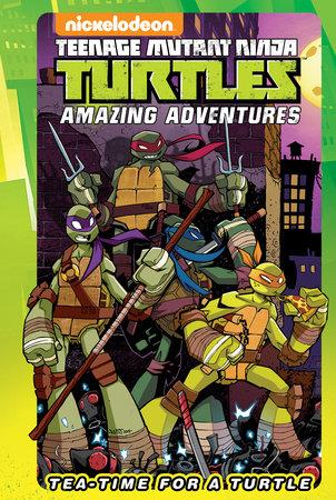 Teenage Mutant Ninja Turtles Amazing Adventures: Tea-Time for a Turtle by Ian Flynn and Caleb Goellner
