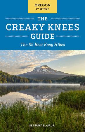 The Creaky Knees Guide Oregon, 2nd Edition by Seabury Blair, Jr.